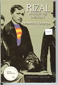 rizal without the overcoat by ambeth ocampo Rizal without the overcoat ambeth r ocampo i have wanted to read rizal without the overcoat by ambeth ocampo since the beginning of the year, and as rizal day was looming nearer i thought, what better day to read the book than on the anniversary of rizal's death, which was today.