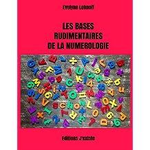 Les bases rudimentaires de la Numérologie (French Edition)