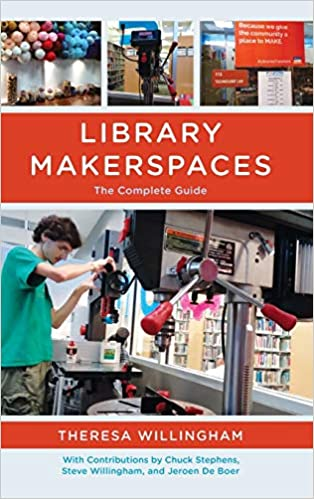 Amazon Com Library Makerspaces The Complete Guide 9781442277397 Willingham Theresa Stephens Chuck Willingham Steve De Boer Jeroen Books