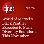 World of Marvel's Black Panther Expected to Push Diversity Boundaries This November | Jessica Dolcourt