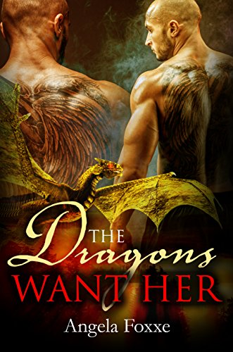 The Dragons Want Her: A Paranormal Dragon Shifter Romance by [Foxxe, Angela]