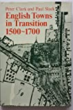English Towns in Transition Fifteen Hundred to Seventeen Hundred, P. A. Clark and Paul A. Slack, 0192158163