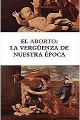 El aborto: La vergüenza de nuestra época (Spanish Edition) Kindle Edition