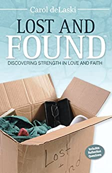 Lost and Found: Discovering Strength in Love and Faith by [deLaski, Carol]