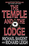 img - for The Temple and the Lodge: The Strange and Fascinating History of the Knights Templar and the Freemasons book / textbook / text book