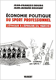 Economie politique du sport professionnel : L'éthique à l'épreuve du marché par Jean-François Bourg