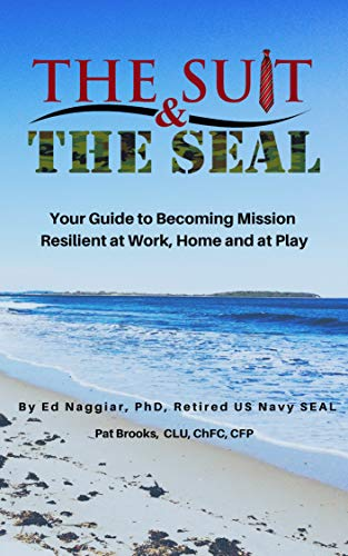 The Suit & The SEAL: Your Guide to Becoming Mission Resilient at work, home and at -