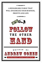 Follow the Other Hand: A Remarkable Fable That Will Energize Your Business, Profits, and Life