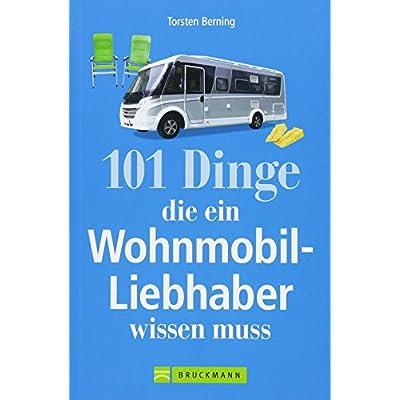 Wohnmobil Lesebuch: 101 Dinge, die ein Wohnmobil-Liebhaber wissen muss. Tipps und Tricks rund um das mobile Reisen…