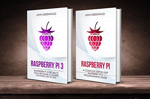 Raspberry Pi: 2 Manuscripts: Rasperry Pi A Complete Step By Step Raspberry Pi 3 Programming Guide - Raspberry Pi 3 Projects From Beginner To Master Explained Step By Step (Computer Programming)