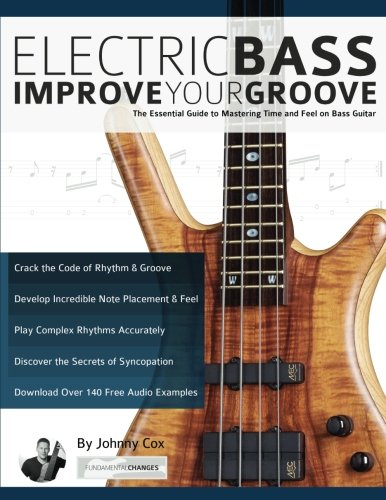 Electric Bass  Improve Your Groove: The Essential Guide to Mastering Time and Feel on Bass Guitar