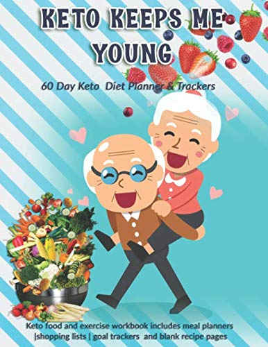 Keto Keeps Me Young: 60 Day Keto Diet Planner & Trackers: Keto food and exercise workbook includes meal planners |shopping lists | goal trackers and blank recipe pages