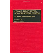 Police, Firefighter, and Paramedic Stress: An Annotated Bibliography (Bibliographies and Indexes in Psychology)