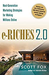 e-Riches 2.0: Next-Generation Marketing Strategies for Making Millions Online by Scott Fox (2009-05-27)