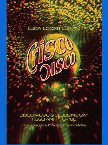 Crisco Disco: Disco Music & Clubbing Gay Tra Gli Anni 70 E 80 (Italian Edition)