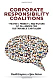 Corporate Responsibility Coalitions, David Grayson and Jane Nelson, 0804785244