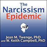 The Narcissism Epidemic: Living in the Age of Entitlement | Jean M. Twenge,W. Keith Campbell
