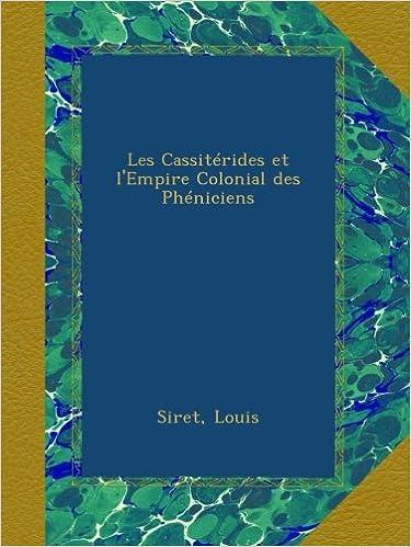 Lire en ligne Les Cassitérides et l'Empire Colonial des Phéniciens epub pdf