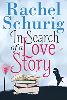 In Search of a Love Story (Love Story Book One ) by [Schurig, Rachel]