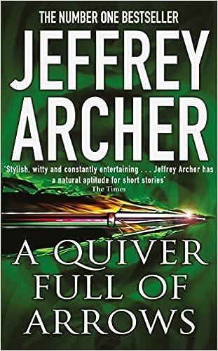 A Quiver Full Of Arrows Jeffrey Archer 9780330419017 Amazon
