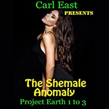 The Shemale Anomaly - Project Earth 1 to 3 Audiobook by Carl East Narrated by Keira Grace