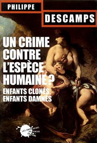 Un crime contre l'espèce humaine ? Enfants clonés, enfants damnés
