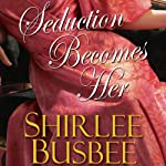 Seduction Becomes Her | Shirlee Busbee