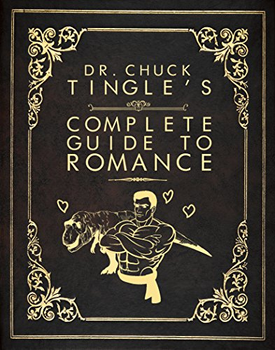Dr. Chuck Tingle's Complete Guide To Romance by [Tingle, Chuck]