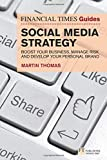 The Financial Times Guide to Social Media Strategy: Boost your business, manage risk and develop your personal brand (The FT Guides)