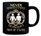 Never Underestimate The Power Of A Mom Of Twins - Mug