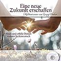 Eine neue Zukunft erschaffen: Finde und erfülle deinen wahren Seelenwunsch Hörbuch von Georg Huber Gesprochen von: Georg Huber