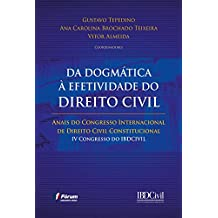 Da dogmática à efetividade do Direito Civil: Anais do Congresso Internacional de Direito Civil Constitucional – IV Congresso do IBDCIVIL
