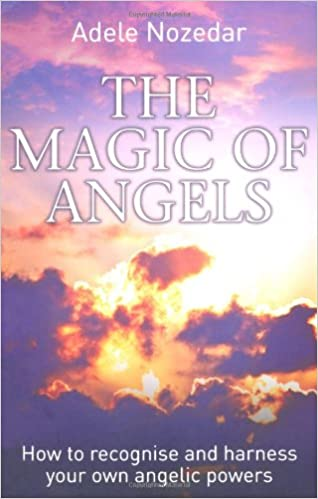 The Magic of Angels: How to Recognise and Harness Your Own Angelic Powers