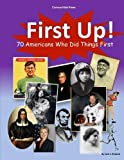 First Up! 70 Americans Who Did Things First