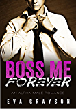 Boss Me Forever (Boss Me, Book Three) (An Alpha Male Romance)