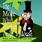 The Mole Who Wanted to be a Mouse | Tracy James
