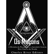 Os Maçons: A História da Maçonaria e a Sociedade Secreta Mais Famosa do Mundo (Portuguese Edition)
