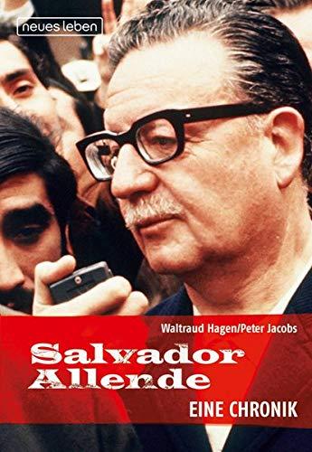 Salvador Allende  Eine Chronik