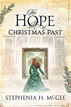 The Hope of Christmas Past: A family Christmas time travel novella by [McGee, Stephenia H.]