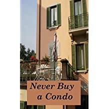 Never Buy a Condo and Other Things I Have Learned from the Practice of Law