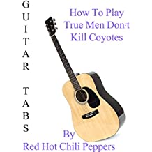 How To Play True Men Don't Kill Coyotes By Red Hot Chili Peppers - Guitar Tabs