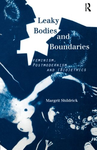 Leaky Bodies and Boundaries: Feminism, Postmodernism and (Bio) ethics