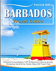 BARBADOS Travel Guide: Historical Cultural Sights, TOP 15 Beaches, Extreme Activity, Shopping, Eat & Drink, Hotels, Map (100 Travel Tips)