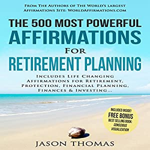 The 500 Most Powerful Affirmations for Retirement Planning Audiobook