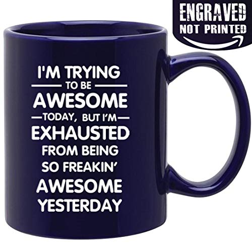 Engraved Ceramic Coffee Mug - I'm Trying to be Awesome Today but I'm Exhausted From Being So Awesome Yesterday - Funny Gifts for Coworker Boss Son Hubby -