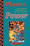 Plants of Power: Native American Ceremony and the