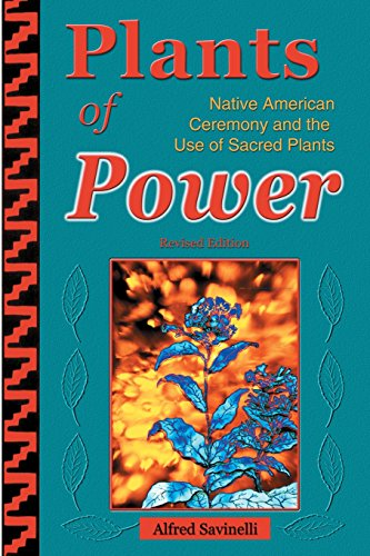 Plants of Power: Native American Ceremony and the Use of (Native American Healing Plants)
