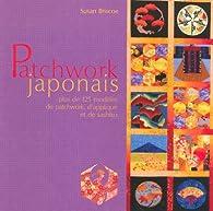 Patchwork japonais : Plus de 125 modèles de patchwork, d'appliqué et de sashiko par Susan Briscoe