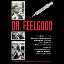 Dr. Feelgood: The Story of the Doctor Who Influenced History by Treating and Drugging Prominent Figures Including President Kennedy, Marilyn Monroe, and Elvis Presley Audiobook by Richard A. Lertzman, William J. Birnes Narrated by Don Azevedo