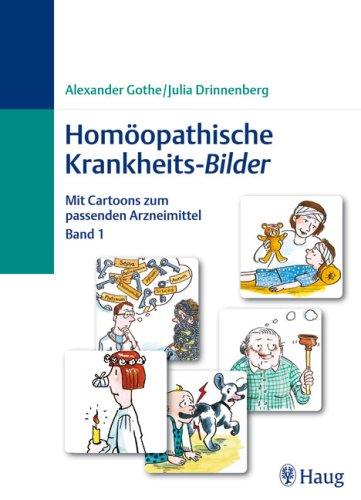 Homöopathische Krankheits-Bilder: Mit Cartoons zum passenden Arzneimittel Band 1